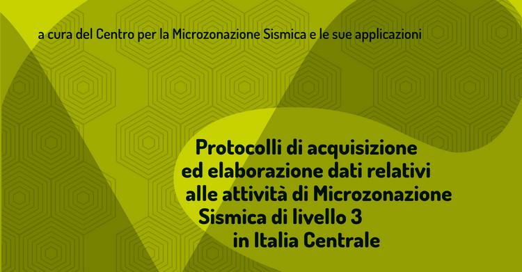 Protocolli di acquisizione ed elaborazione dati relativi alle attività di Microzonazione Sismica di livello 3 in Italia Centrale